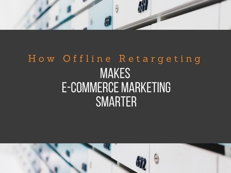 How Offline Retargeting Can Make Your E-Commerce Marketing Smarter