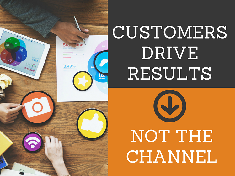 The Channel Isn't the Results Driver; the Customer Is!
