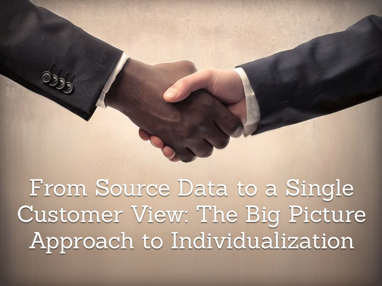 From Source Data to a Single Customer View: The Big Picture Approach to Indivualization