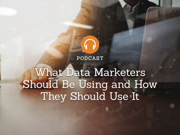 What Data Marketers Should Be Using and How They Should Use It