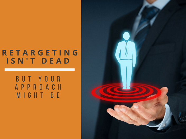 Retargeting Isn't Dead But Your Approach Might Be