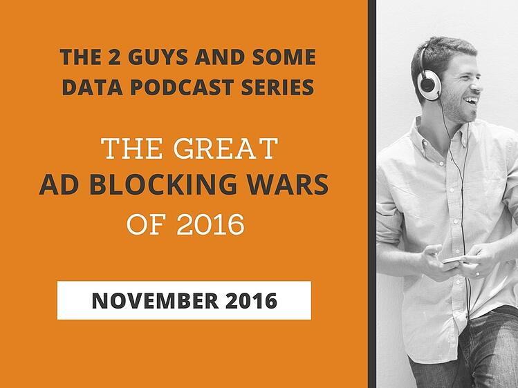 The 2 Guys and Some Data Podcast Series: The Great Ad Block Wars of 2016