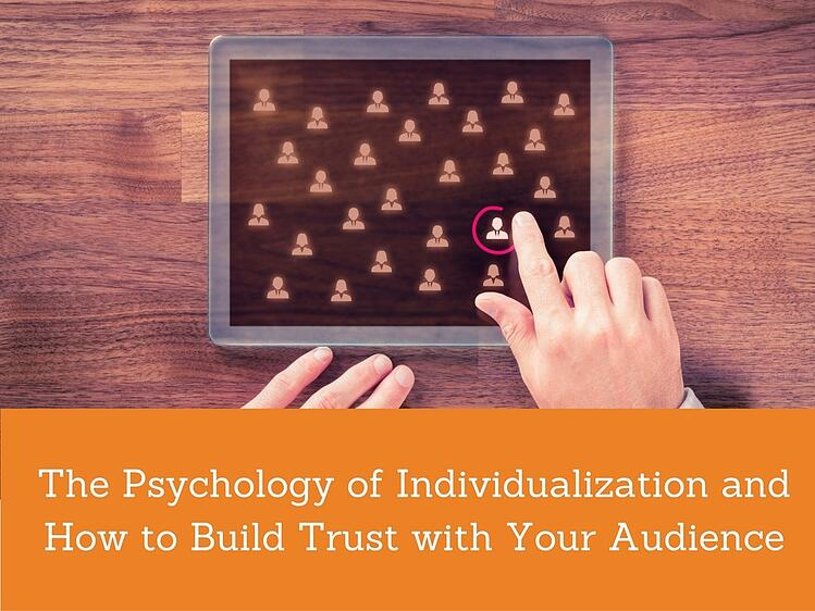 The Psychology of Individualization and How to Build Trust with Your Audience