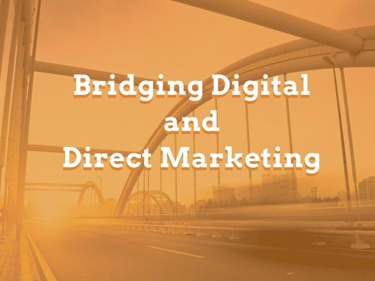 Bridging Digital and Direct Marketing
