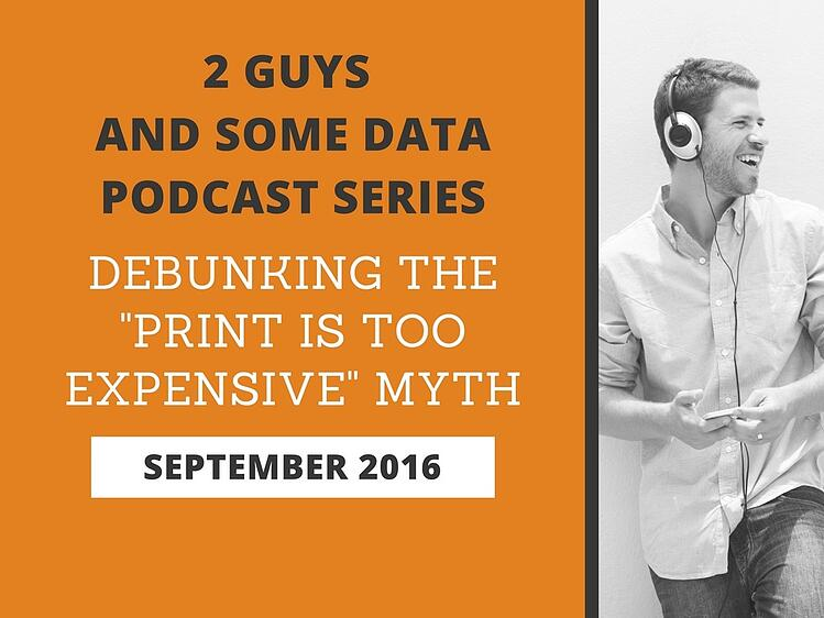 """2 Guys and Some Data Podcast Series: Debunking the """"Print Is Too Expensive"""" Myth"""