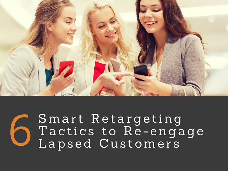 6 Smart retargeting tactics to re-engage lapsed customers