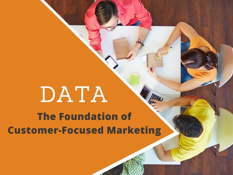 Why Data Is the Foundation of Customer-Focused Marketing