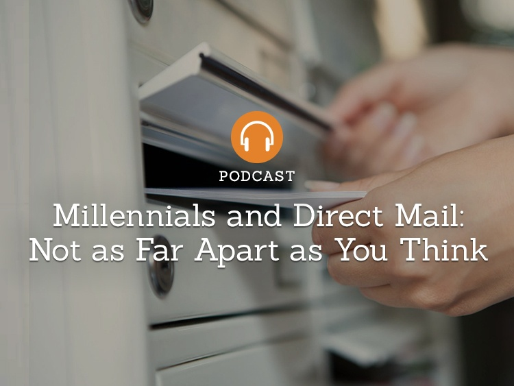 Podcast — Millennials and Direct Mail Marketing: A Love Story