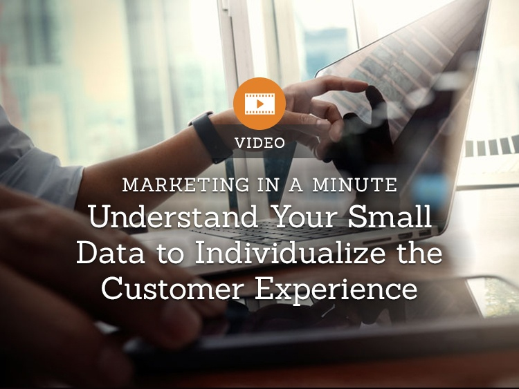 Marketing in a Minute — Understand Your Small Data to Individualize the Customer Experience
