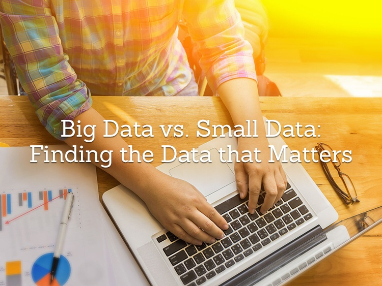 Big Data vs. Small Data: Finding the Data that Matters