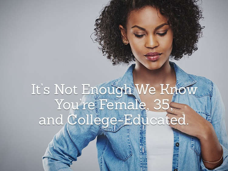 Dear Valued Customer: It's not enough to know you're female, 35, and college-educated