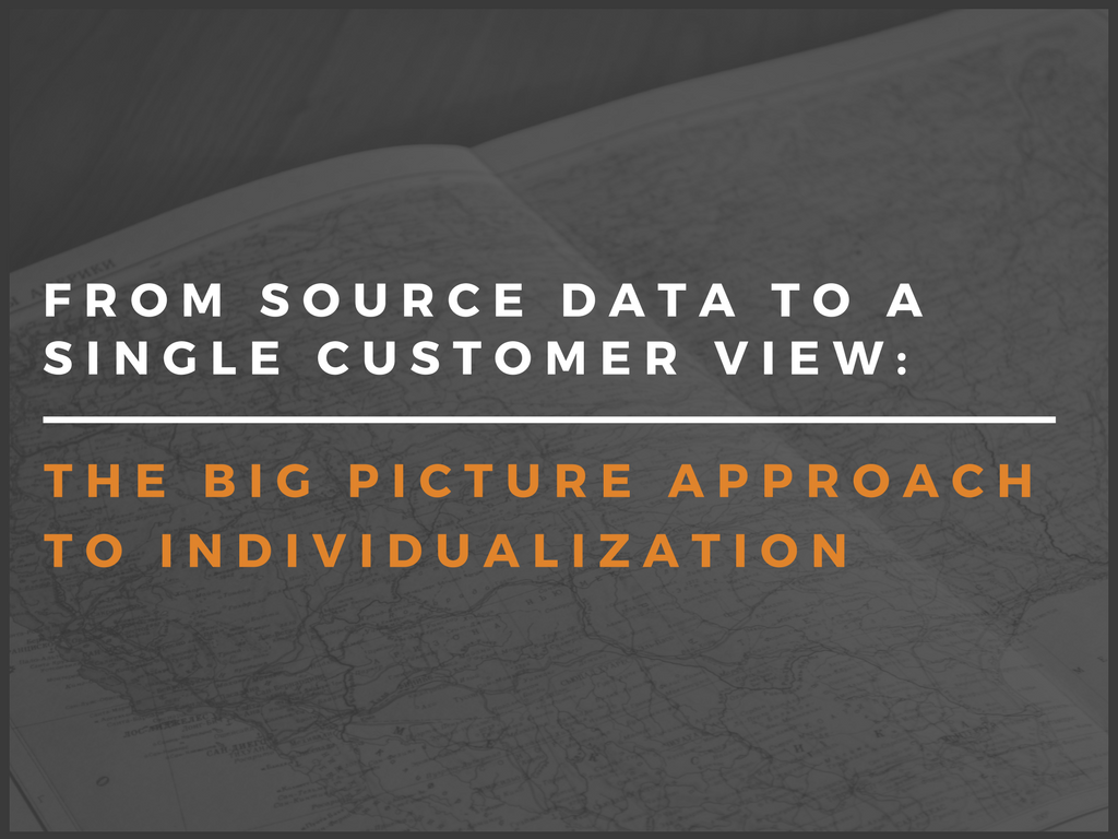 From Source Data to a Single Customer View: The Big Picture Approach to Individualization
