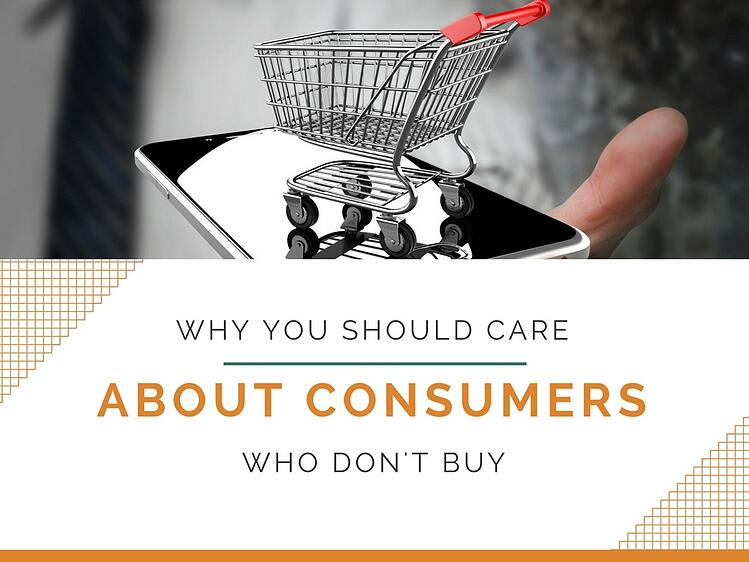 Wh You Should Care About Consumers Who Don't Buy