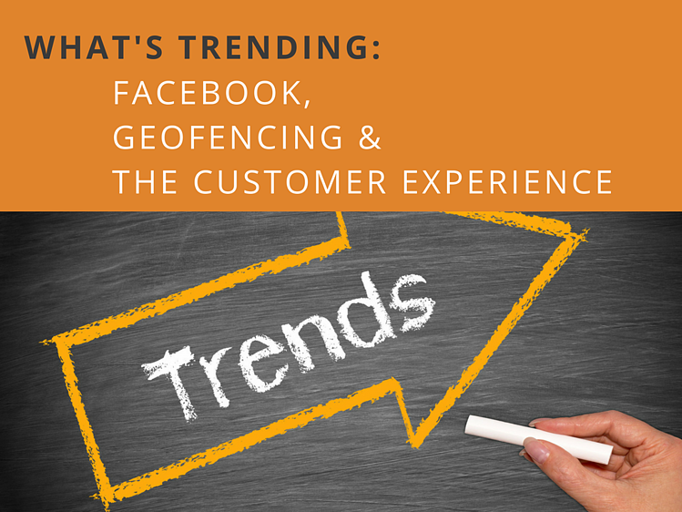What's Trending at Marketing Conferences: Facebook, Geofencing and the Customer Experience