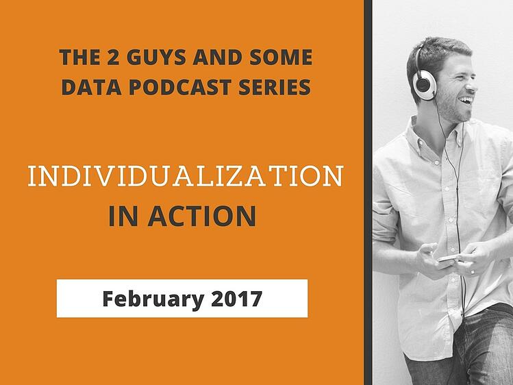 2 Guys and Some Data Podcast: Individualized Marketing in Action