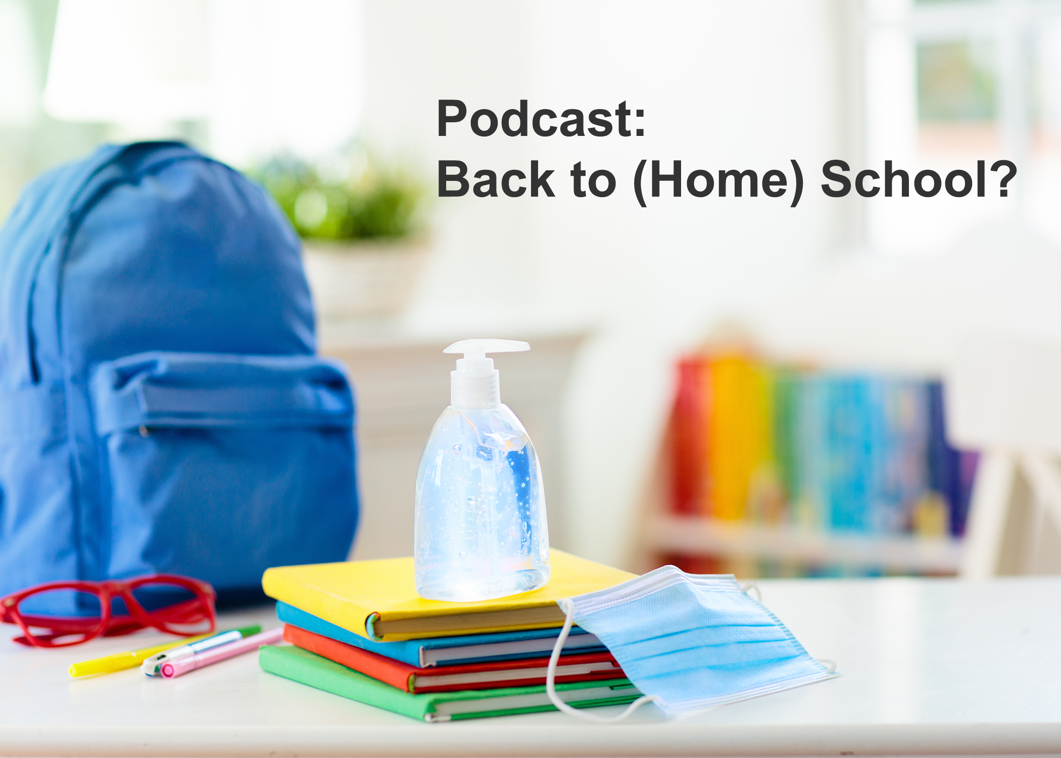Podcast — Back to (Home) School?