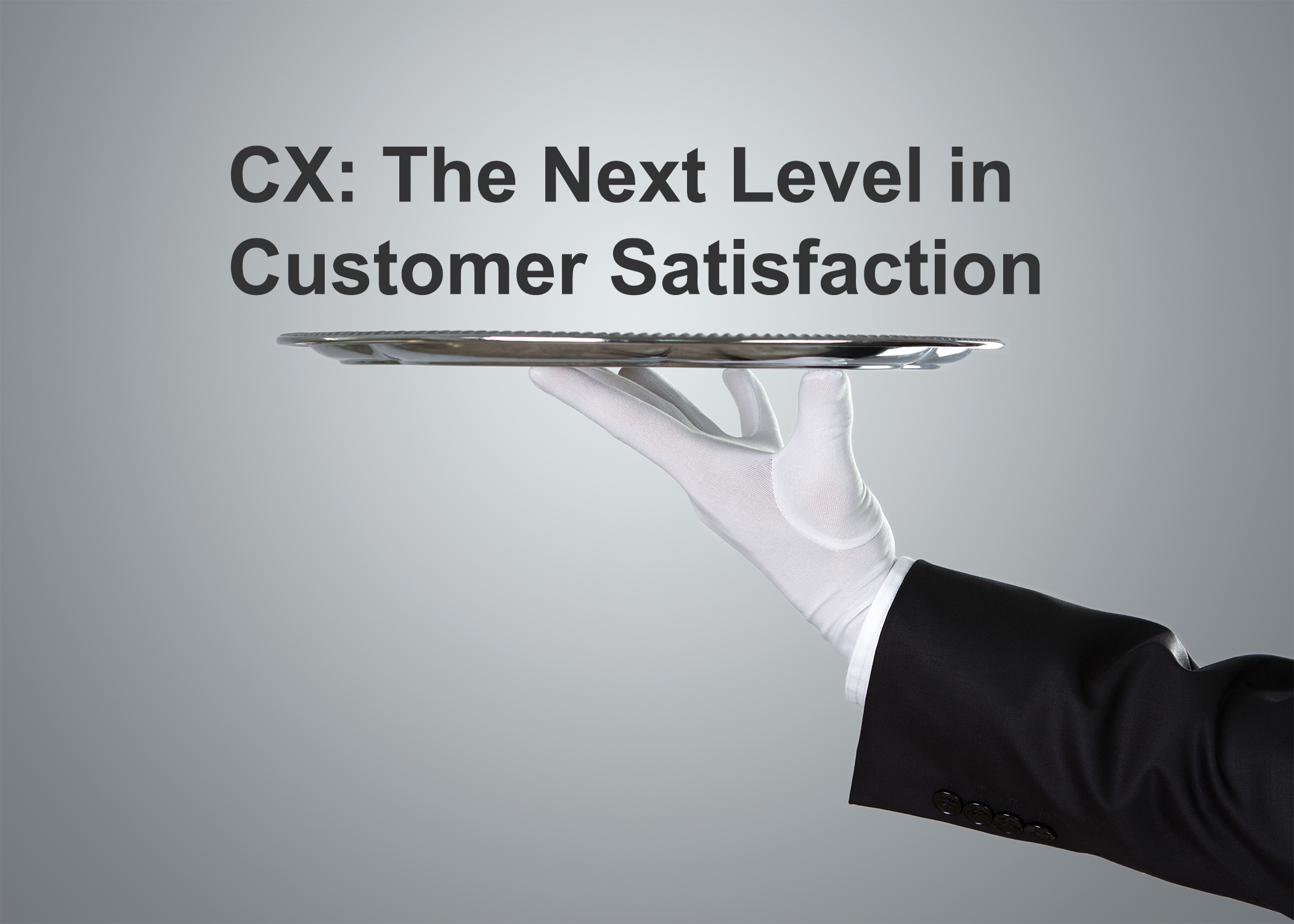 CX: The Next Level in Customer Satisfaction
